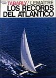 Los récords del Atlántico (Relatos de regatas y travesías)
