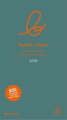 Le Guide Lebey des restaurants de Paris et sa banlieue 2018 (A.M. RESTO VIN) por Collectif