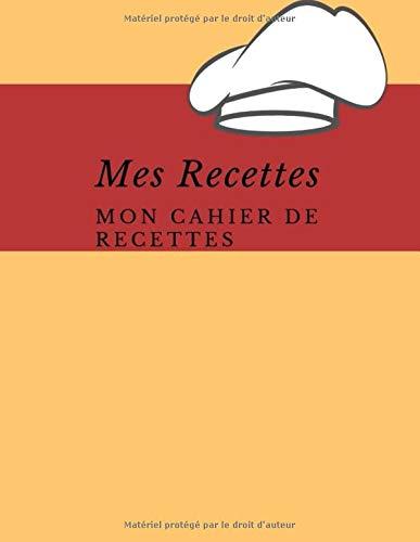 Mes Recettes Mon Cahier de Recettes: Mon cahier de recettes à remplir I livre cuisine I livre de recette I livre de recette a remplir (De Livre Cuisine)