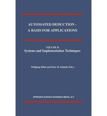 [(Automated Deduction: Systems and Implementation Techiques v. 2: A Basis for Applications )] [Author: Wolfgang Bibel] [Jun-1998]