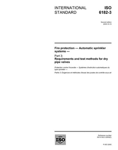 ISO 6182-3:2005, Fire protection - Automatic sprinkler systems - Part 3: Requirements and test methods for dry pipe valves