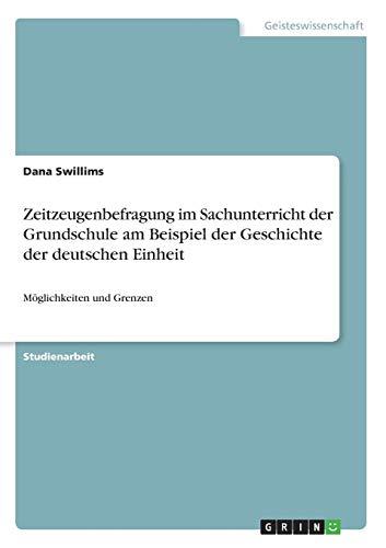 Zeitzeugenbefragung im Sachunterricht der Grundschule am Beispiel der Geschichte der deutschen Einheit: Möglichkeiten und Grenzen