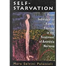 Self-Starvation: From Individual to Family Therapy in the Treatment of Anorexia Nervosa (Master Work Series) (The Master Work Series) by Mara Selvini Palazzoli (1977-07-07)