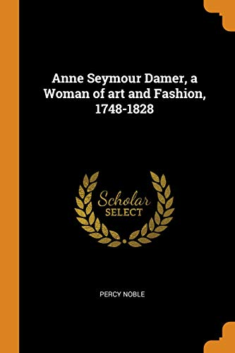 Anne Seymour Damer, a Woman of Art and Fashion, 1748-1828