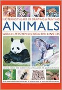 Mastering the Art of Drawing & Painting Animals: Wildlife, Pets, Reptiles, Birds, Fish & Insects by Jonathan Truss