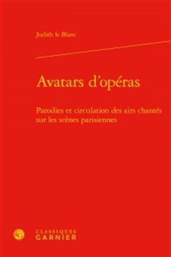 Avatars d'opéras : Parodies et circulation des airs chantés sur les scènes parisiennes (1672-1745)