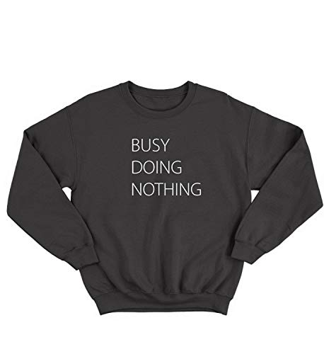 Busy Doing Nothing Lazy Relax Cool Holidays Work Hard Play Hard Funny Ironic Quote Sweater Crewneck Sweatshirt Pullover Unisex SM Black (Hard Work Play Hard Hoodie)
