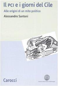 Il PCI e i giorni del Cile. Alle origini di un mito politico (Studi storici Carocci) por Alessandro Santoni