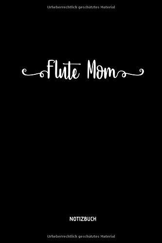 Flute Mom - Notizbuch: Lustiges Blockflöten Notizbuch. Tolle Flöten Zubehör & Flötisten Geschenk Idee zum Muttertag. -