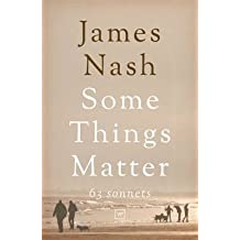 [Some Things Matter: 63 Sonnets] (By: James Nash) [published: October, 2012]