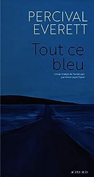 Tout ce bleu par Percival Everett