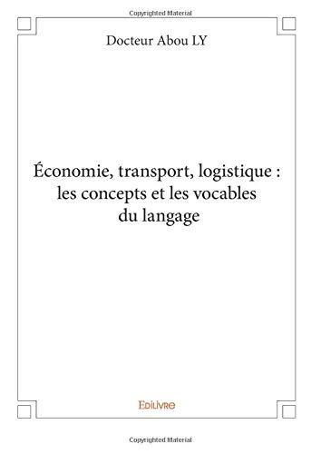 Économie, transport, logistique : les concepts et les vocables du langage par Docteur Abou Ly