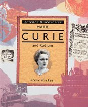Marie Curie and Radium (Science Discoveries) by Steve Parker (1995) Library Binding