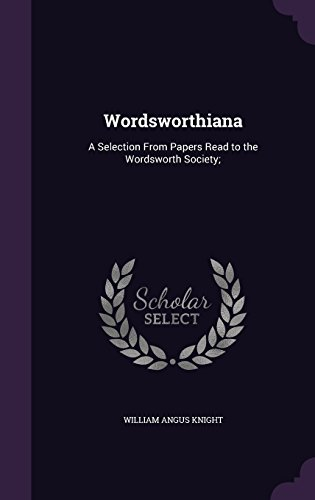 Wordsworthiana: A Selection From Papers Read to the Wordsworth Society;