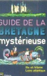 Guide de la bretagne mysterieuse, morbihan, cotes du nord
