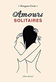 Amours solitaires par Morgane Ortin