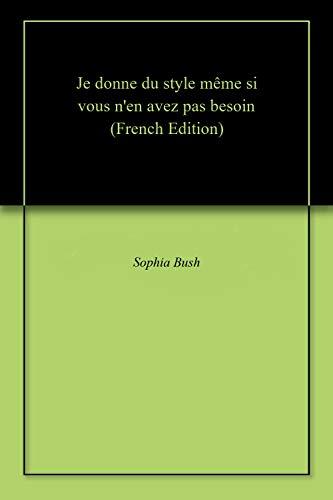 Je donne du style même si vous n'en avez pas besoin (French Edition)