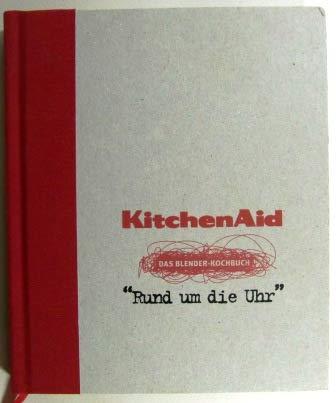 Kitchen Aid. Das Blender-Kochbuch: Rund um die Uhr
