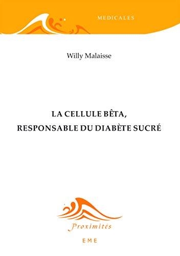 La cellule bêta, responsable du diabète sucré: Essai sur les sciences médicales (Proximités médicales)