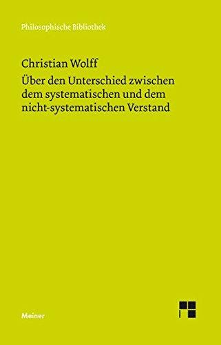 Über den Unterschied zwischen dem systematischen und dem nicht-systematischen Verstand (Philosophische Bibliothek)