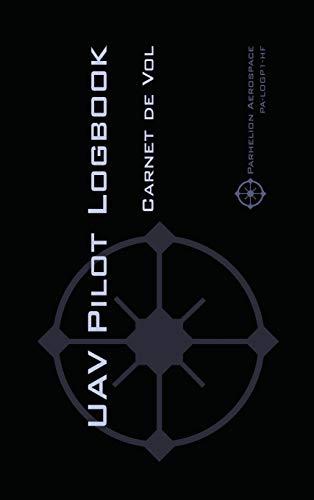 Uav Pilot Logbook: Un Carnet de Vols Facile À Utiliser Avec de la Place Pour 1000 Vols - Comme Un Professionnel, Répertoriez Vos Expériences de Pilote de Drones! par Michael L Rampey