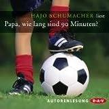Papa, wie lang sind 90 Minuten?: Autorenlesung - Hajo Schumacher