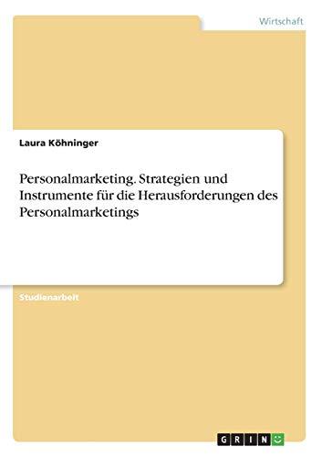 Personalmarketing. Strategien und Instrumente für die Herausforderungen des Personalmarketings