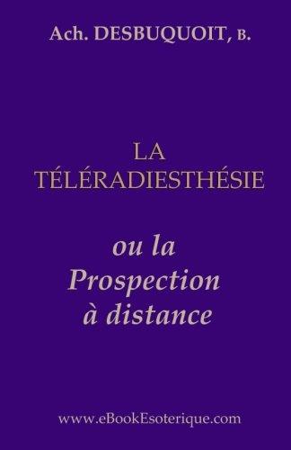 La Teleradiesthesie: La Prospection a Distance par Achille Desbuquoit