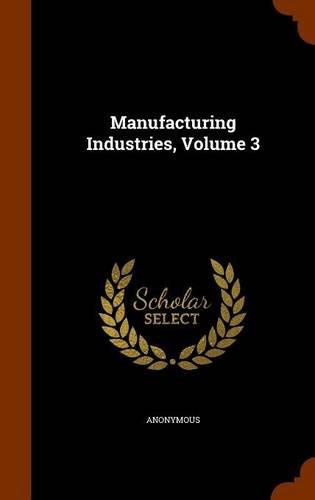 Manufacturing Industries, Volume 3