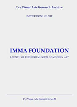IMMA Foundation: Launch of the Irish Museum of Modern Art (Cv/Visual Arts Research Book 89) by [James, Nicholas]