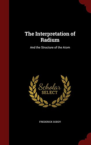 The Interpretation of Radium: And the Structure of the Atom