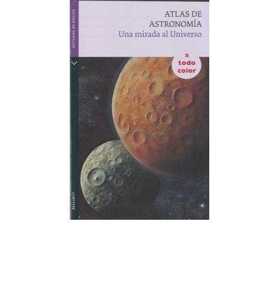 Atlas de astronom?a / Atlas of Astronomy: Una mirada al universo / A Look at the Universe (Paperback)(Spanish) - Common par By (author) Jose Tola
