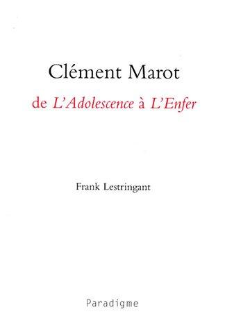 Clément Marot, de L'Adolescence à L'Enfer par Frank Lestringant