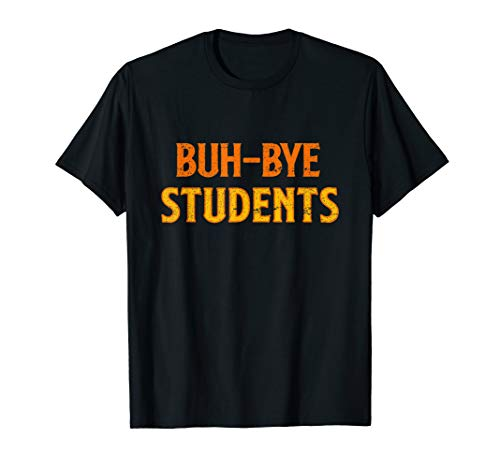 Buh-Bye Students - Summer Vacation - Funny Teacher T-Shirt