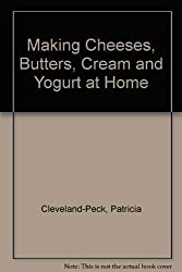 Making Cheeses, Butters, Cream and Yogurt at Home