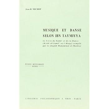 Musique et danse selon Ibn Taymiyya: Le livre du Samâ° et de la danse (Kitâb al-Samâ° wa l-Raq.s)