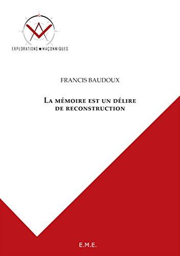 La mémoire est un délire de reconstruction: Explorations maçonniques