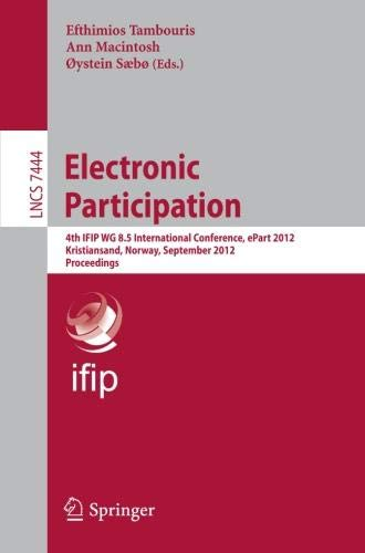 Electronic Participation: Fourth IFIP WG 8.5 International Conference, ePart 2012, Kristiansand, Norway, September 3-5, 2012, Proceedings (Lecture Notes in Computer Science, Band 7444)