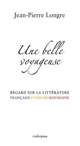 Une belle voyageuse - Regard sur la littérature française d'origine roumaine
