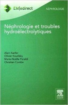 Nphrologie et troubles hydrolectrolytiques de Alain Kanfer ,Olivier Kourilsky ,Marie-Nelle Peraldi ( 1 novembre 2014 )