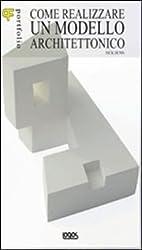 Portfolio. Come realizzare un modello architettonico