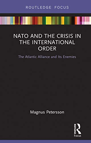 NATO and the Crisis in the International Order: The Atlantic Alliance and Its Enemies (English Edition)