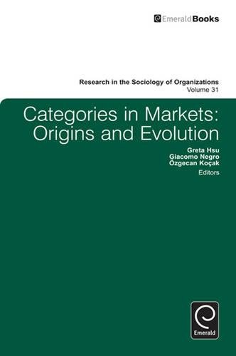 Categories in Markets: Origins and Evolution: 31 (Research in the Sociology of Organizations)
