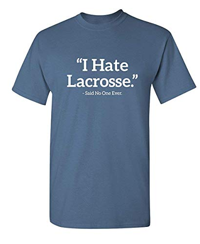 I Hate Lacrosse Said No One Sports Sarcastic Funny Novelty T Shirt -