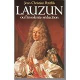 Lauzun : Ou l'Insolente séduction