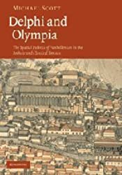 Delphi and Olympia: The Spatial Politics of Panhellenism in the Archaic and Classical Periods by Michael Scott (2010-04-22)