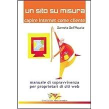 Un sito su misura. Capire Internet come cliente. Manuale di sopravvivenza per proprietari di siti web