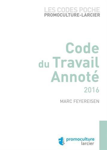 Les codes poche promoculture : Larcier code du travail annoté 2016 par Marc Feyereisen