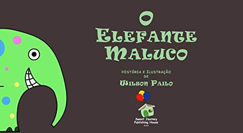 O Elefante Maluco (Portuguese Edition) por Wilson Pailo