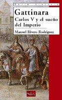 Gattinara: Carlos V y el sueño del Imperio (Serie historia) por Manuel Rivero Rodríguez